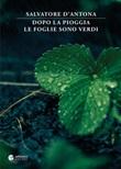 Dopo la pioggia le foglie sono verdi Libro di  Salvatore D'Antona