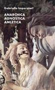Anarchica agnostica amletica Libro di  Gabriella Imperatori