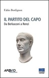 Il partito del capo. Da Berlusconi a Renzi