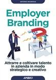 Employer branding. Attrarre e coltivare talento in azienda in modo strategico e creativo Ebook di  Antonio Incorvaia