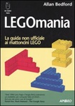 Legomania. La guida non ufficiale ai mattoni lego