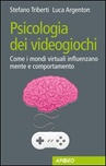 Psicologia dei videogiochi. Come i mondi virtuali influenzano mente e comportamento