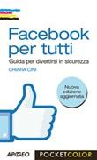 Facebook per tutti. Guida per divertirsi in sicurezza Libro di  Chiara Cini