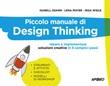 Piccolo manuale di Design Thinking. Ideare e implementare soluzioni creative in 6 semplici passi Libro di  Lena Mayer, Isabell Osann, Inga Wiele