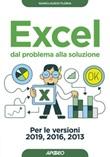 Excel. Dal problema alla soluzione. Per le versioni 2019, 2016 e 2013 Libro di  Gianclaudio Floria