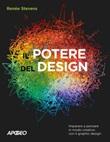 Il potere del design. Imparare a pensare in modo creativo con il graphic design Libro di  Renée Stevens