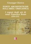 Fonti archivistiche sull'area grecanica. I regesti degli atti di notar Francesco Russo (1719-1757) Libro di  Giuseppe Chirico
