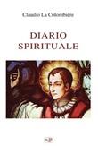 Diario spirituale Libro di  Claude La Colombière