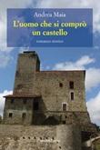 L'uomo che si comprò un castello Libro di  Andrea Maia