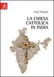 La Chiesa cattolica in India Libro di  Paul Pallath