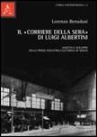 Il «Corriere della sera» di Luigi Albertini. Nascita e sviluppo della prima industria culturale di massa