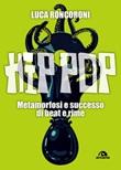 Hip pop. Metamorfosi e successo di beat e rime Ebook di  Luca Roncoroni