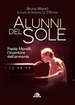 Alunni del sole. Paolo Morelli, l'inventore dell'armonia Libro di  Bruno Morelli