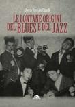 Le lontane origini del blues e del jazz Libro di  Alberto Treccani Chinelli