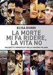 La morte mi fa ridere, la vita no. Maledetti e dimenticati della canzone italiana Libro di  Elisa Giobbi