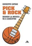 Pick & rock. Quando la musica va a canestro Libro di  Giuseppe Catani