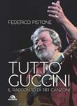 Tutto Guccini. Il racconto di 161 canzoni Ebook di  Federico Pistone