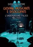 Giovani, musicanti e disoccupati. L'underground italico nel 2020 Ebook di  Diego Alligatore