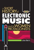 A short history of electronic music and its women protagonists Libro di  Johann Merrich