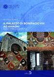 Il Palazzo di Bonifacio VIII ad Anagni. Guida storica e artistica Libro di  Federica Romiti