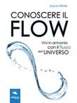 Conoscere il flow. Vivi in armonia con il flusso dell'universo Ebook di  Joyce White