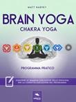 Brain yoga. Chakra yoga. Programma pratico Ebook di  Matt Harvey