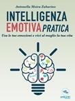 Intelligenza emotiva pratica. Usa le tue emozioni e vivi al meglio la tua vita Ebook di  Antonella Moira Zabarino