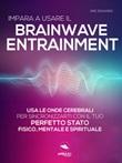 Impara a usare il brainwave entrainment. Usa le onde cerebrali per sincronizzarti con il tuo perfetto stato fisico, mentale e spirituale Ebook di  Eric Edwards