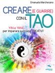 Creare (e guarire) con il Tao. Yin e Yang per imparare a essere creativi Ebook di  Emanuela Marchesano