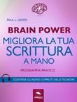 Brain power. Migliora la tua scrittura a mano. Programma pratico Ebook di  Paul L. Green