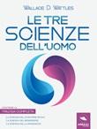 Le tre scienze dell'uomo: La scienza del diventare ricchi-La scienza del benessere-La scienza della grandezza Ebook di  Wallace D. Wattles