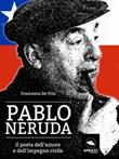 Pablo Neruda. Il poeta dell'amore e dell'impegno civile Ebook di  Francesco De Vito