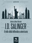 J.D. Salinger . Il mito della letteratura americana Ebook di  Andrea Lattanzi Barcelò