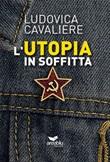 L'utopia in soffitta Libro di  Ludovica Cavaliere