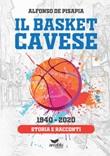 Il basket cavese 1940-2020. Storia e racconti Libro di  Alfonso De Pisapia