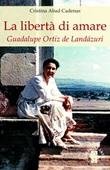 La libertà di amare. Guadalupe Ortiz de Landázuri Libro di  Cristina Abad Cadenas