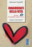 Innamorati della vita. 10 storie di inguaribile voglia di vivere Libro di  Massimo Pandolfi