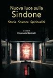 Nuova luce sulla Sindone. Storia, scienza, spiritualità Libro di