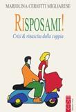 Risposami! Crisi & rinascita della coppia Libro di  Mariolina Ceriotti Migliarese