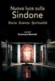 Nuova luce sulla Sindone. Storia, scienza, spiritualità Ebook di