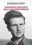 Ciascuno è incalzato dalla sua provvidenza. Diari di guerra e di pace 1940-1949 Libro di  Eugenio Corti