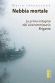 Nebbia mortale. La prima indagine del vicecommissario Brigante Ebook di  Mario Iannaccone