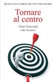 Tornare al centro. «Tenete l'antica strada e fate vita nuova» Ebook di  Rosanna Brichetti Messori