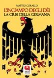 L' inciampo degli dèi. La crisi della Germania Ebook di  Matteo Corallo, Matteo Corallo, Matteo Corallo