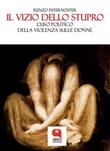 Il vizio dello stupro. L'uso politico della violenza sulle donne Ebook di  Renzo Paternoster, Renzo Paternoster, Renzo Paternoster
