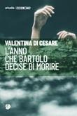 L'anno che Bartolo decise di morire Libro di  Valentina Di Cesare