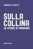 Sulla collina. 50 storie di pandemia Ebook di  Giampaolo Cassitta