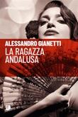 La ragazza andalusa Ebook di  Alessandro Gianetti