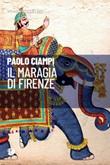 Il maragià di Firenze Ebook di  Paolo Ciampi