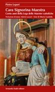 Cara signorina maestra. Cento anni della Lega delle Maestre cattoliche Libro di  Pietro Lepori